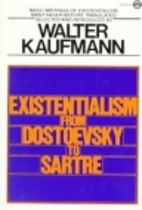 Existentialism from Dostoevsky to Sartre by…