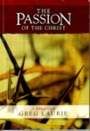The Passion of the Christ : A Biblical Guide…