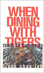 When Dining With Tigers: Roads to Tienanmen…