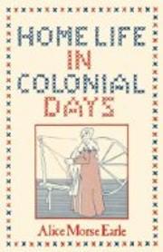 Home life in colonial days de Alice Morse…