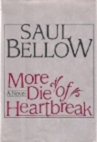 More Die of Heartbreak by Saul Bellow