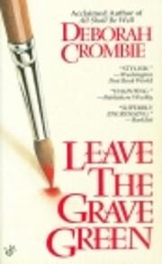 Leave the Grave Green af Deborah E. Crombie