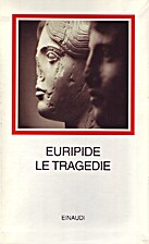 Le tragedie: Alcesti ; Medea ; Ippolito ;…
