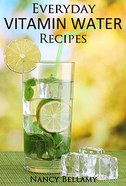 Everyday Vitamin Water Recipes: 30 Natural…