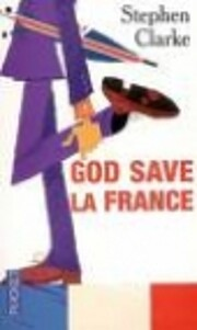 God Save La France a Year in the Merde –…