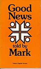 Good News Told by Mark by The Bible…