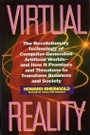 Virtual Reality: Exploring the Brave New Technologies of Artificial Experience and Interactive Worlds - From Cyberspace to Teledildonics - Howard Rheingold