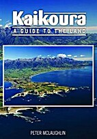 Kaikoura : A guide to the Land by Peter…