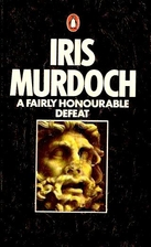 A Fairly Honourable Defeat by Iris Murdoch