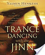 Trance Dancing with the Jinn: The Ancient Art of Contacting Spirits Through Ecstatic Dance - Yasmin Henkesh