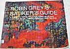 Robin Grey's Batiker's Guide by Robin Grey