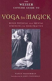 The Weiser Concise Guide to Yoga for Magick…
