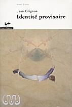 Identité provisoire by Jean Grignon