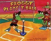 Froggy Plays T-Ball por Jonathan London
