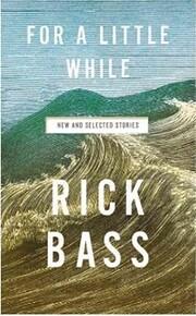 For a Little While de Rick Bass