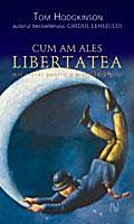 cum am ales liberatea by Tom Hodgkinson
