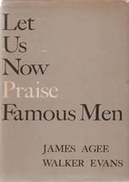 Let Us Now Praise Famous Men by James Agee