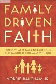 Family Driven Faith: Doing What It Takes to…