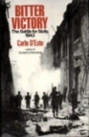 Bitter Victory: The Battle for Sicily, 1943…