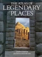 The Atlas of Legendary Places by James…