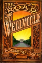 The Road to Wellville by T. C. Boyle