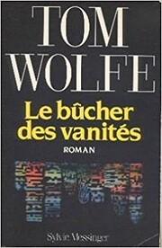 Le bucher des vanites by Wolfe Tom