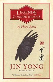 A Hero Born: Legends of the Condor Heroes…