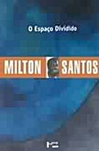 O espaço dividido by Milton Santos