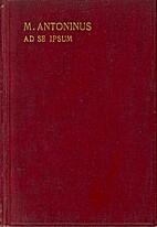 M. Antoninus imperator ad se ipsum by Marcus…