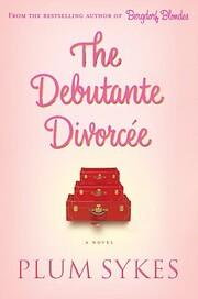 The Debutante Divorcee por Plum Sykes