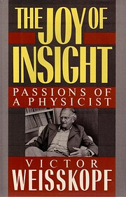 The Joy of Insight: Passions of a Physicist…