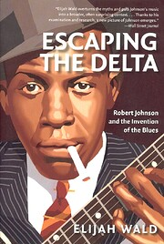 Escaping the Delta: Robert Johnson and the…