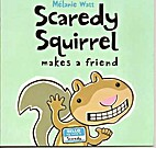 Scaredy Squirrel Makes a Friend by Mélanie…