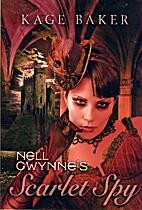 Nell Gwynne's Scarlet Spy by Kage Baker
