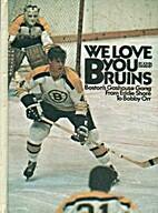 We love you Bruins: Boston's Gashouse Gang…