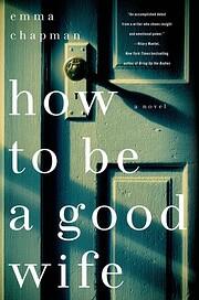 How To Be a Good Wife: A Novel por Emma…