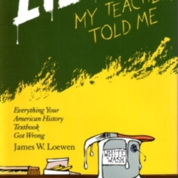 a review of the book lies my teacher told me by james loewen The homepage of dr james w loewen, author of lies my teacher told me, lies across america, and sundown towns.