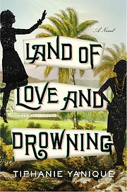 Land of Love and Drowning: A Novel –…