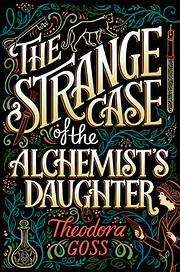 The Strange Case of the Alchemist's Daughter…