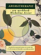 Aromatherapie - een werkboek- by Micheline…