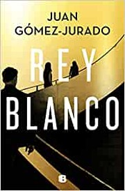 Rey Blanco par Juan Gomez-Jurado