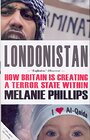 Londonistan: How Britain is Creating a Terror State within - Melanie Phillips