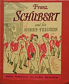 Franz Schubert and His Merry Friends by Opal…