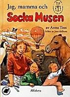 Jag, mamma och Socka Musen by Anna Toss