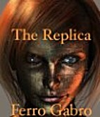 The Replica by Ferro Gabro