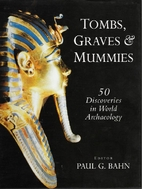 Tombs Graves and Mummies by Paul G. Bahn