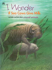 I Wonder If Sea Cows Give Milk and Other…