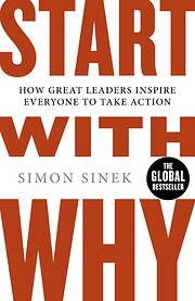 Start with Why: How Great Leaders Inspire…