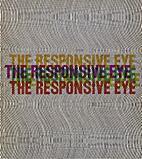 The responsive eye by William C. Seitz