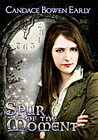 Spur of the Moment by Candace Bowen Early